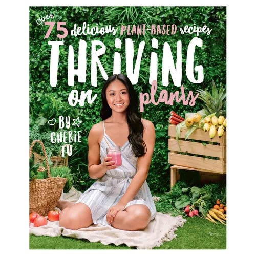 Thriving on Plants Recipe Book By Cherie Tu